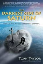 The Darkest Side of Saturn Odyssey of a Reluctant Prophet of Doom 9781491734216