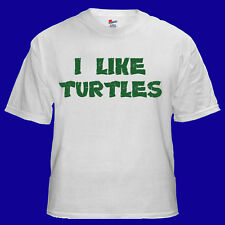 I LIKE TURTLES Funny College Humor Tee T-shirt S M L XL