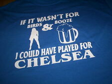 Birds Booze Chelsea  t-shirt all sizes football FREE UK POST