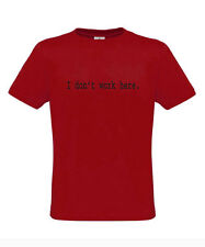 I DON'T WORK HERE - IT CROWD - Funny/Comedy/Silly/Night Out T-Shirts
