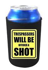Trespassers Will Be Offered A Shot Funny Can Koozie Coolie.