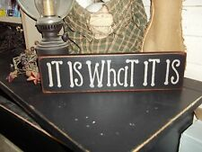 PRIMITIVE SIGN~IT IS WHAT IT IS~SHELF SITTERS~ BLOCK SIGN~HOME DECOR~