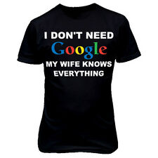 3017 I DONT NEED GOOGLE MY WIFE KNOWS EVERYTHING T-SHIRT funny geek girlfriend