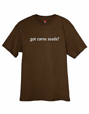 Got Carne Asada? T-Shirt, Tagless Funny Mexican food burritos Tee Shirt. FREE SH