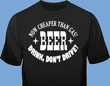 Long / Short Sleeve, Blk. T Shirt, Beer, Now Cheaper Than Gas, Drink Don't Drive