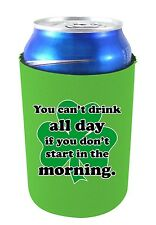 You Can't Drink All Day if You Don't Start in the Morning Funny Can Koozie