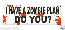 I Have A Zombie Plan DO YOU Bumper Sticker or Helmet Sticker D435 Walking Dead