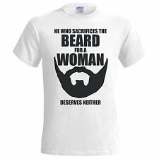 He Who Sacrifices The Beard For A Woman Deserves Neither Funny T Shirt SM - 5XL