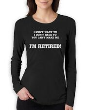 I'm Retired Women Long Sleeve T-Shirt Funny Fathers Day Gift Dad Senior humor