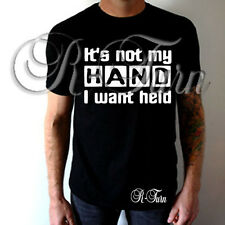 Its Not My Hand I Want Held FUNNY College SEX RUDE OFFENSIVE T-shirt