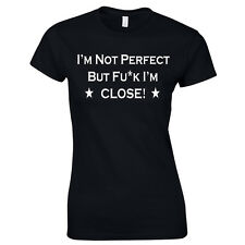 Not Perfect Ladies T-Shirt I'm Not Perfect But Fu*K I'm Close Funny T-Shirt Cool