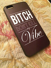 Bitch Don't Kill My Vibe Phone Case Cover skin hot For iPhone 5 5s 6 6plus new