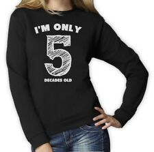 I'm Only 5 Decades Old - Funny 50th Birthday Gift Idea Novelty Women Sweatshirt
