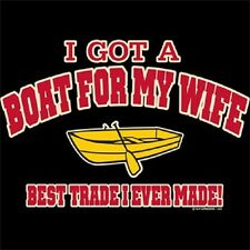 BRAND NEW I GOT A BOAT FOR MY WIFE T-Shirts Small to 5XL BLACK or WHITE