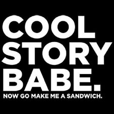 BRAND New COOL STORY BABE. NOW MAKE ME A SANDWICH Black T-Shirts Small to 5XL
