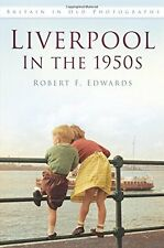 Liverpool In The 1950S (Britain In Old Photographs (History Press)) Book By Rob
