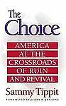 The Choice: America at The Crossroads of Ruin & Revival, Sammy Tippit 1998 Moody