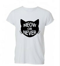 Meow Or Never Funny Feline Cats Kitten Hispter Mens Womens TShirt T-Shirt