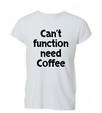 Can't Function Need Coffee Funny Cool Womens Mens TShirt Tee