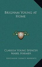 Brigham Young at Home by Clarissa Young Spencer
