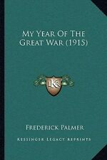My Year of the Great War (1915) by Frederick Palmer