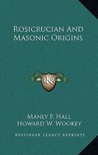Rosicrucian and Masonic Origins by Manly P Hall