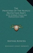 The Principles of the People's Protection Party: With Schemes, Plans and Proposi