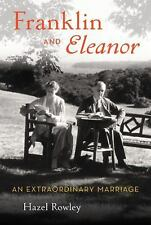 Franklin and Eleanor : An Extraordinary Marriage by Hazel Rowley (2010,...