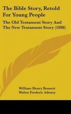 The Bible Story, Retold for Young People: The Old Testament Story and the New Te