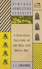 A Practical Treatise On The Hive And Honey-Bee by L. L. Langstroth