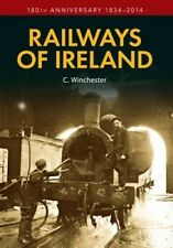 The Railways of Ireland: 180th Anniversary 1834-2014 by C. Winchester