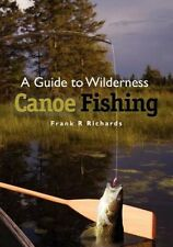 A Guide to Wilderness Canoe Fishing by Frank R Richards