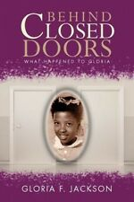 Behind Closed Doors: What Happened to Gloria by GLORIA F. JACKSON