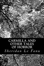 Carmilla and Other Tales of Horror by Sheridan Le Fanu