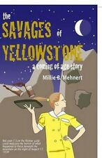 The Savages of Yellowstone: A Coming of Age Story by Millie B Mehnert