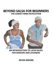 Beyond Salsa for Beginners: The Cuban Timba Revolution: An Introduction to Latin