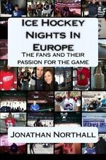 Ice Hockey Nights in Europe: The Fans and Their Passion for the Game by Jonathan