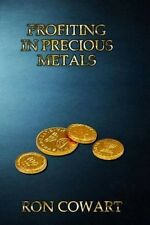 Profiting in Precious Metals: How to Buy and Sell Scrap Gold, Silver and Platinu