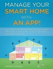 Manage Your Smart Home with an App!: Learn Step-By-Step How to Control Your Home