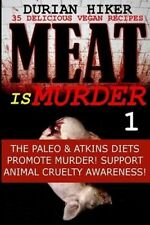 35 Delicious Vegan Recipes - Meat Is Murder 1 - The Paleo & Atkins Diets Promote