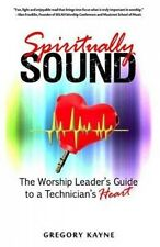 Spiritually Sound: The Worship Leader's Guide to a Technician's Heart by Gregory