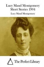 Lucy Maud Montgomery Short Stories 1904 by Lucy Maud Montgomery