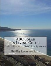 ABC Solar in Living Color: Solar Electric Grid Tie Systems by MR Bradley Lawrenc