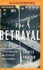 The Betrayal: The 1919 World Series and the Birth of Modern Baseball [Audio] by