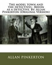 The Model Town and the Detectives: Bryon as a Detective. By: Allan Pinkerton (Or