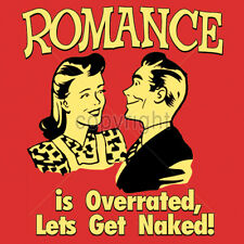 Romance Is Overrated Lets Get Naked Humor Funny T-Shirt Tee