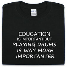 Education is important but playing DRUMS is way more importanter T-Shirt S-XXL