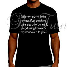 Broke Men Have Know Right To Sex Sayings T Shirt Funny Rude Offensive T-shirt