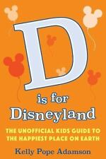 D is for Disneyland: The Unofficial Kids' Guide to the Happiest Place on Earth