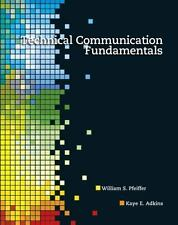 Technical Communication Fundamentals by William S. Pfeiffer and Kaye E. Adkins …